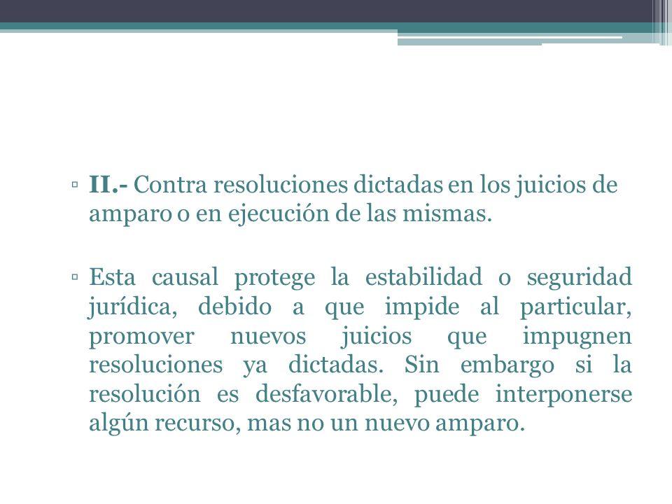 II.- Contra resoluciones dictadas en los juicios de amparo o en ejecución de las mismas.