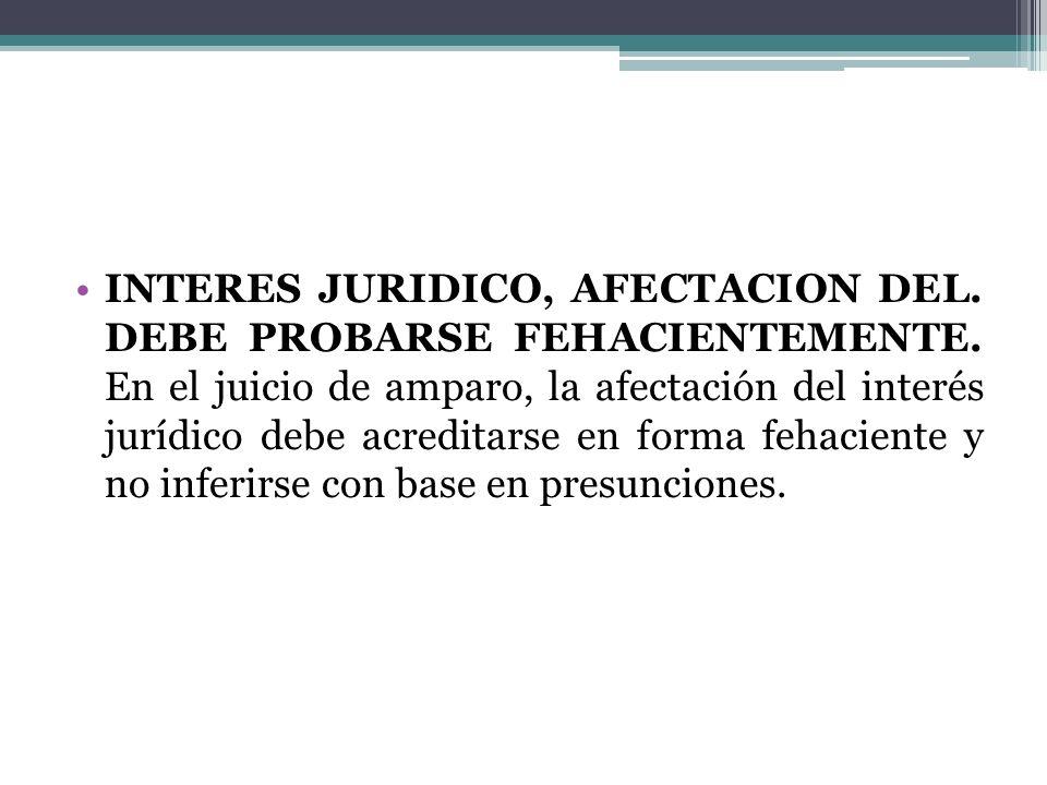 INTERES JURIDICO, AFECTACION DEL. DEBE PROBARSE FEHACIENTEMENTE