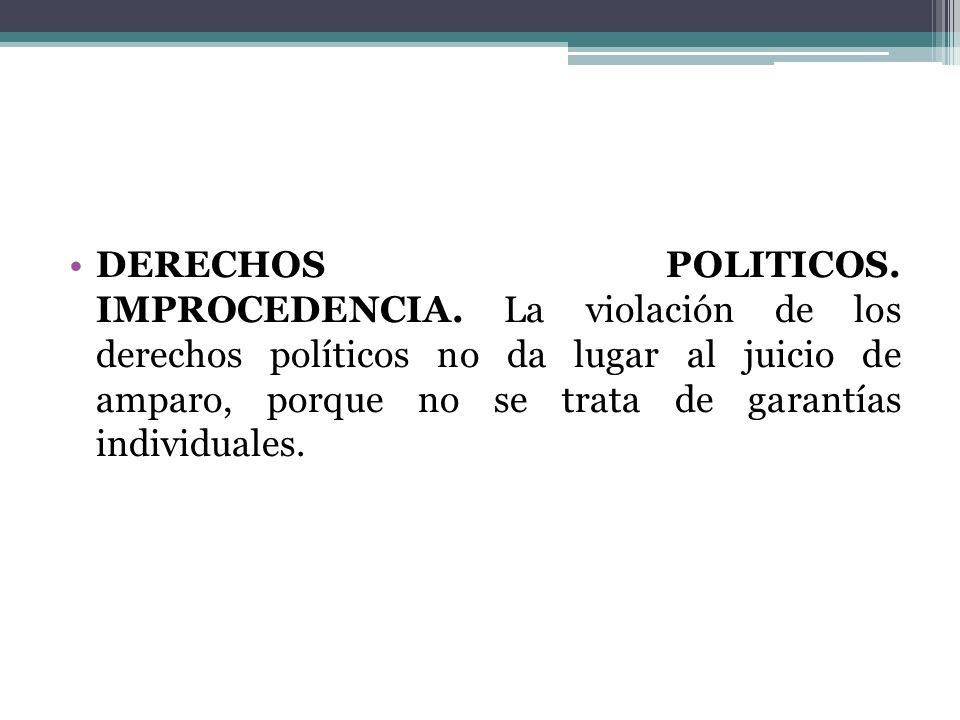 DERECHOS POLITICOS. IMPROCEDENCIA