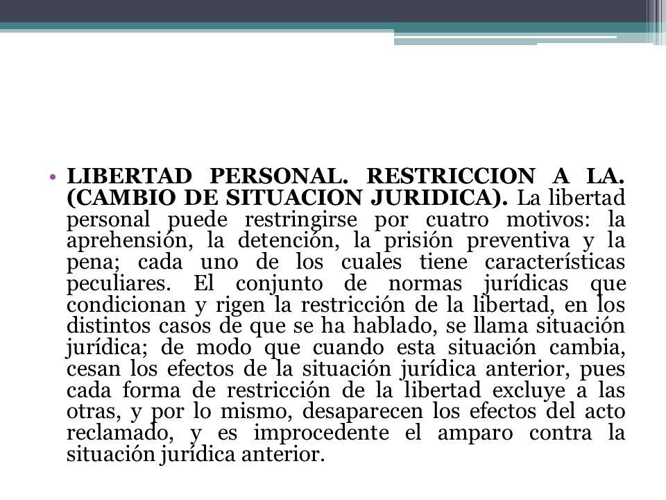 LIBERTAD PERSONAL. RESTRICCION A LA. (CAMBIO DE SITUACION JURIDICA)