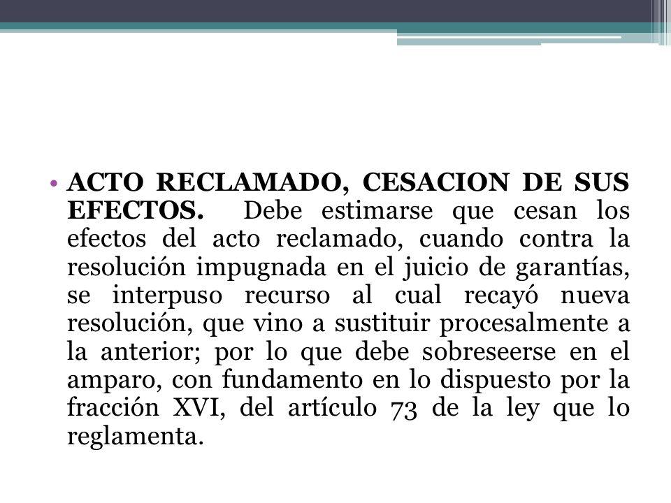ACTO RECLAMADO, CESACION DE SUS EFECTOS