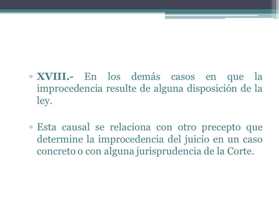 XVIII.- En los demás casos en que la improcedencia resulte de alguna disposición de la ley.