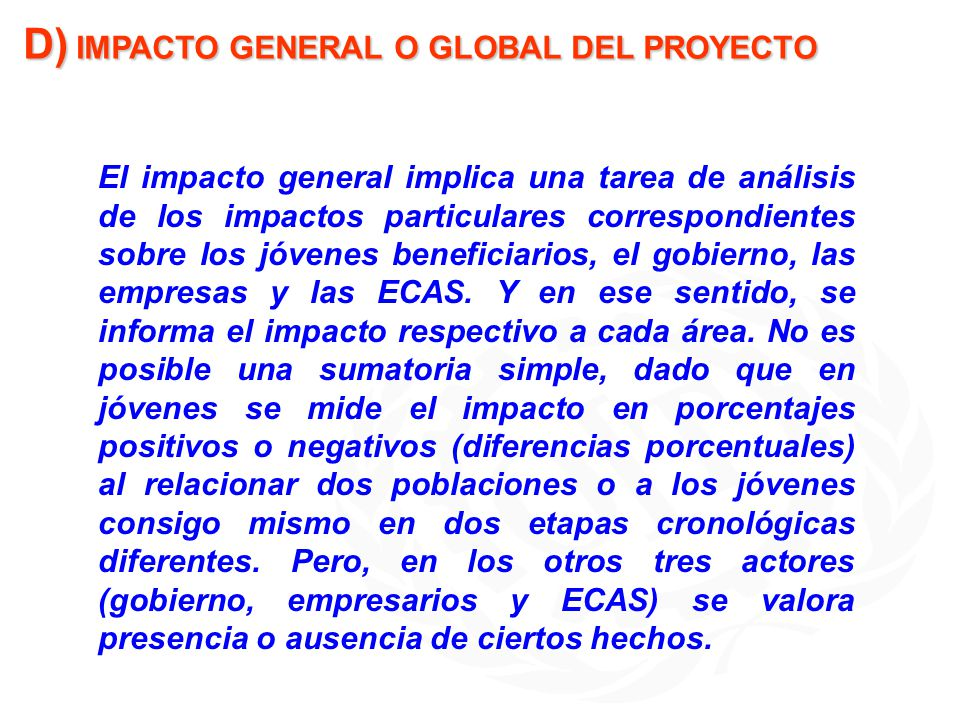 D) IMPACTO GENERAL O GLOBAL DEL PROYECTO