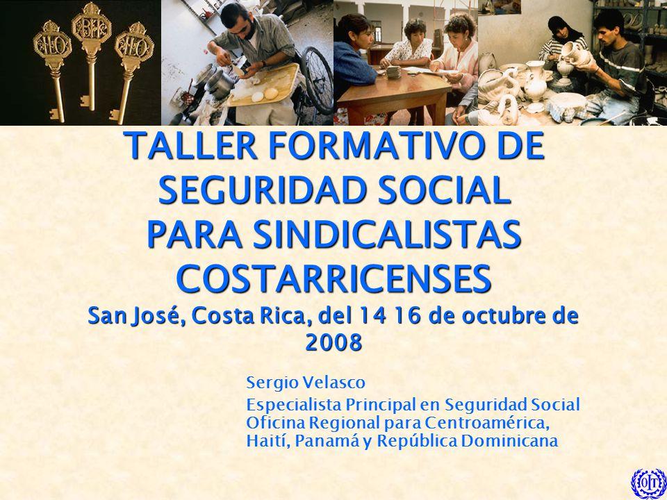 TALLER FORMATIVO DE SEGURIDAD SOCIAL PARA SINDICALISTAS COSTARRICENSES San José, Costa Rica, del 14 16 de octubre de 2008