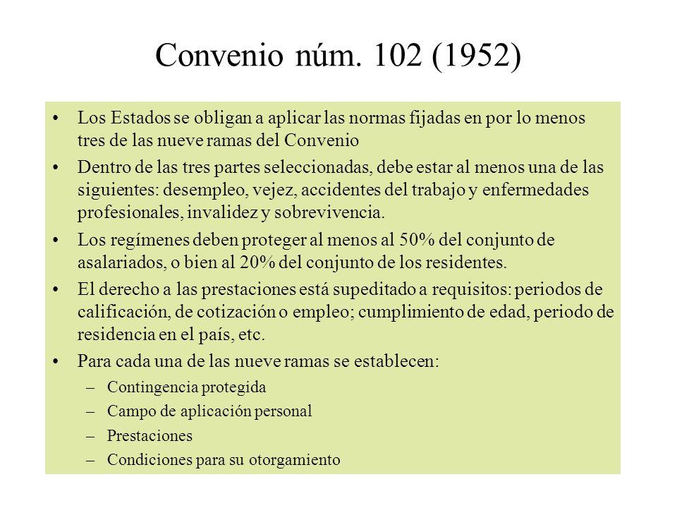Convenio núm. 102 (1952) Los Estados se obligan a aplicar las normas fijadas en por lo menos tres de las nueve ramas del Convenio.