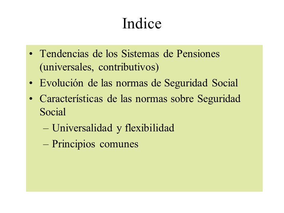 Indice Tendencias de los Sistemas de Pensiones (universales, contributivos) Evolución de las normas de Seguridad Social.