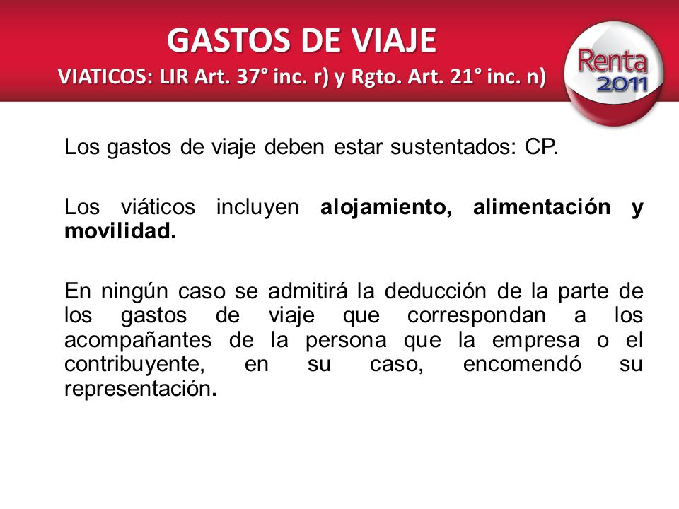 GASTOS DE VIAJE VIATICOS: LIR Art. 37° inc. r) y Rgto. Art. 21° inc. n)
