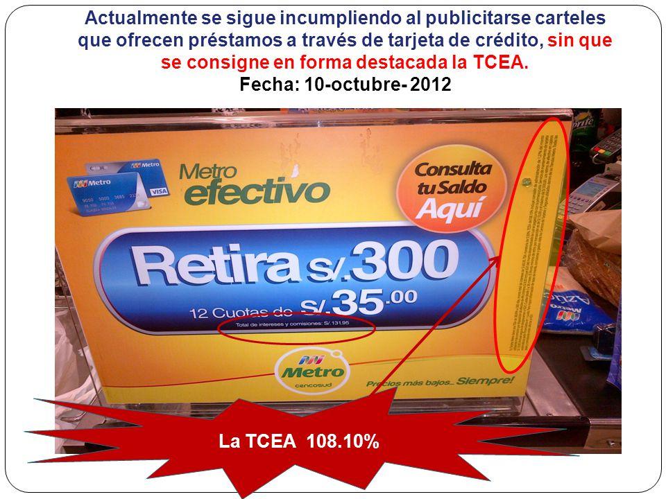 Actualmente se sigue incumpliendo al publicitarse carteles que ofrecen préstamos a través de tarjeta de crédito, sin que se consigne en forma destacada la TCEA. Fecha: 10-octubre- 2012