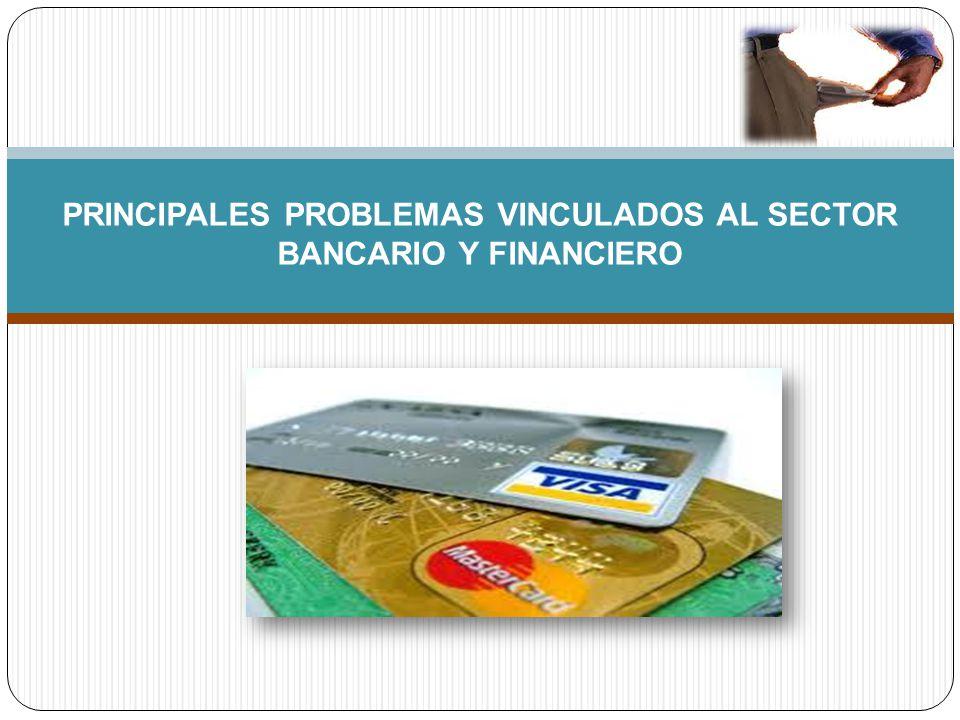 PRINCIPALES PROBLEMAS VINCULADOS AL SECTOR BANCARIO Y FINANCIERO