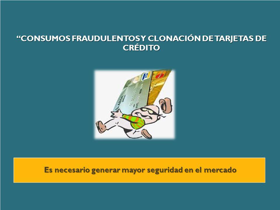 CONSUMOS FRAUDULENTOS Y CLONACIÓN DE TARJETAS DE CRÉDITO