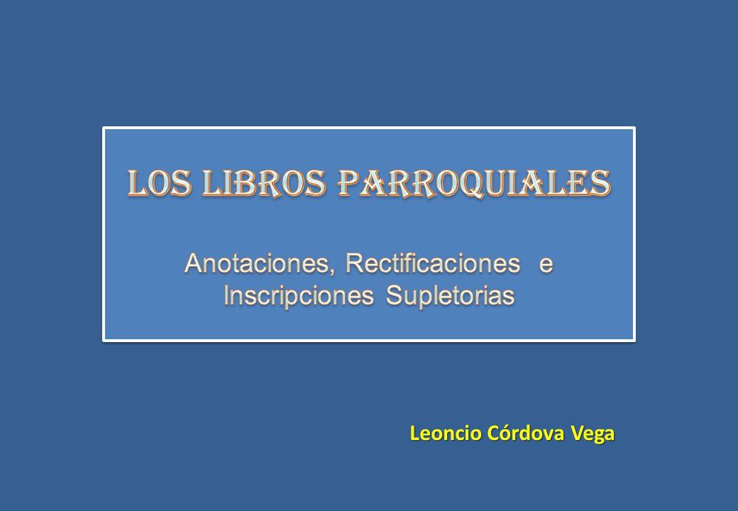 LOS LIBROS PARROQUIALES Anotaciones, Rectificaciones e Inscripciones Supletorias