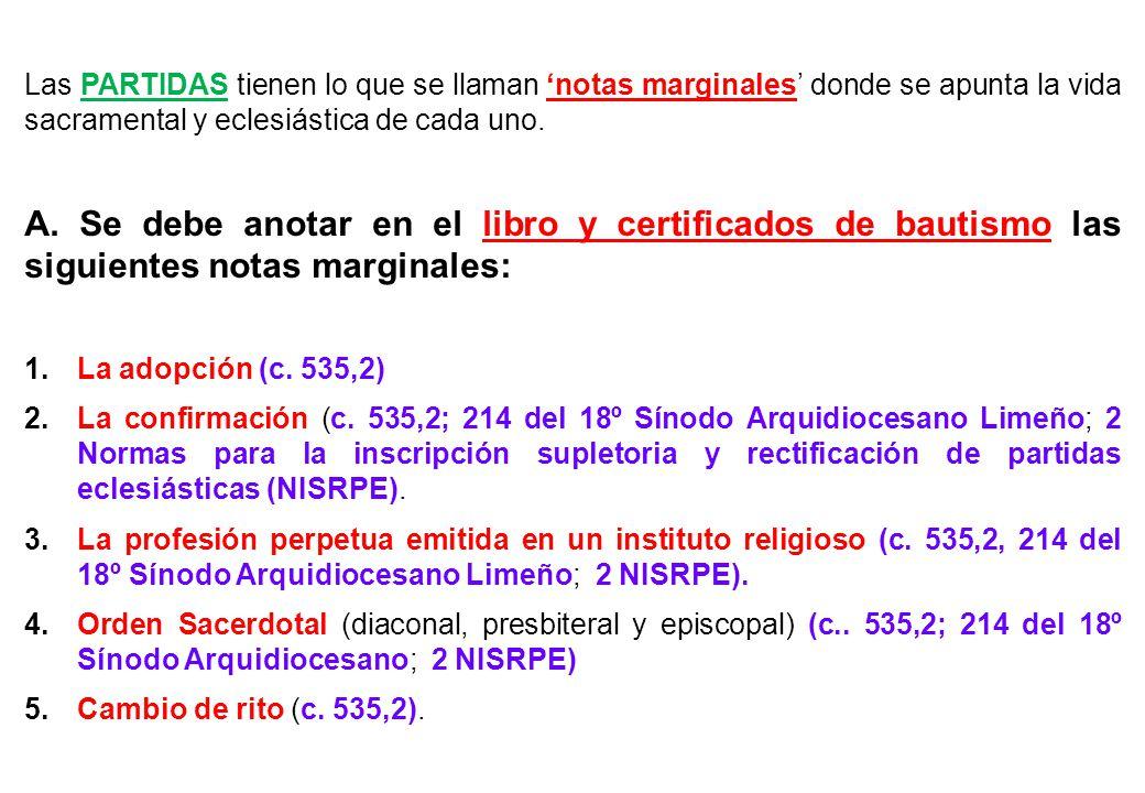 Las PARTIDAS tienen lo que se llaman 'notas marginales' donde se apunta la vida sacramental y eclesiástica de cada uno.