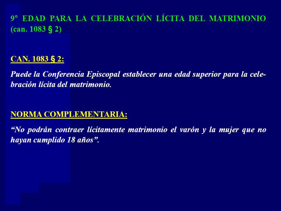 9° EDAD PARA LA CELEBRACIÓN LÍCITA DEL MATRIMONIO (can. 1083 § 2)