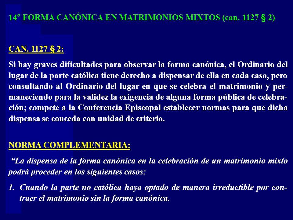 14° FORMA CANÓNICA EN MATRIMONIOS MIXTOS (can. 1127 § 2)