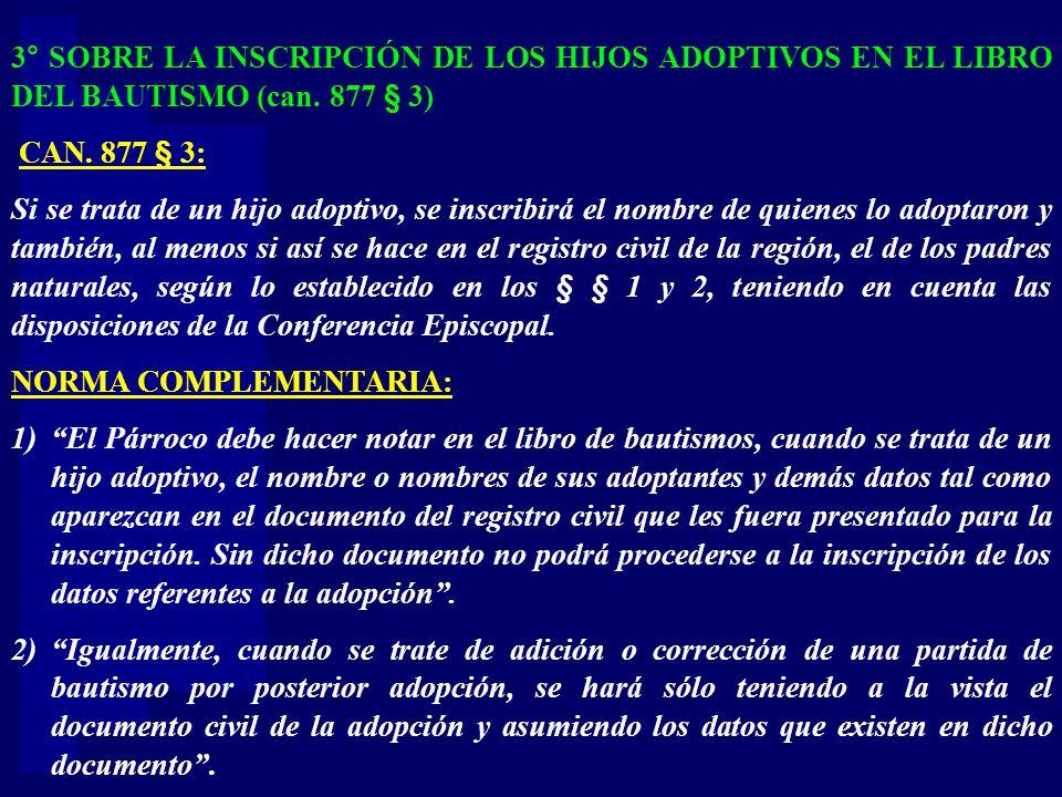 3° SOBRE LA INSCRIPCIÓN DE LOS HIJOS ADOPTIVOS EN EL LIBRO DEL BAUTISMO (can. 877 § 3)