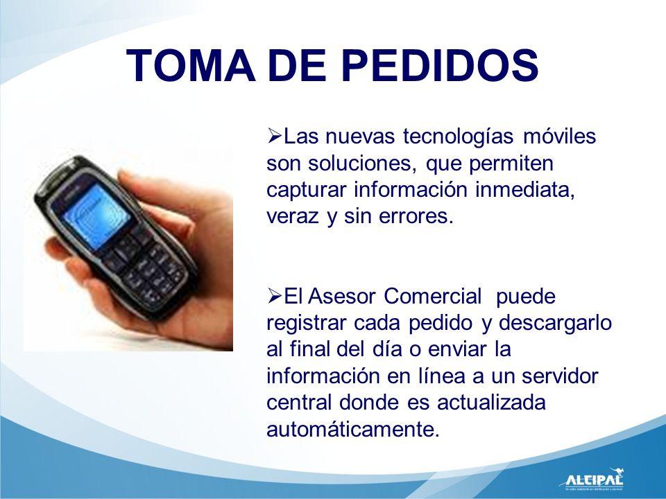 TOMA DE PEDIDOS Las nuevas tecnologías móviles son soluciones, que permiten capturar información inmediata, veraz y sin errores.