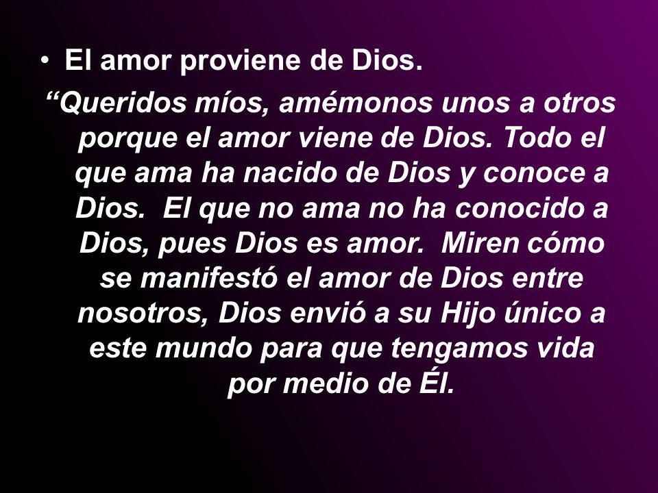 El amor proviene de Dios.