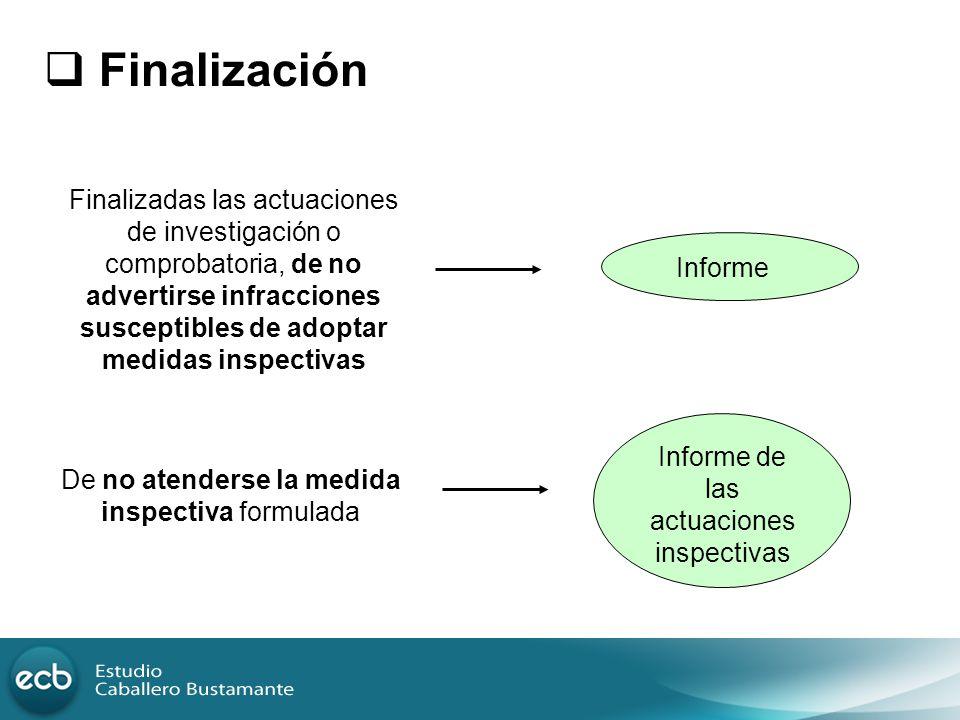 Finalización Finalizadas las actuaciones de investigación o comprobatoria, de no advertirse infracciones susceptibles de adoptar medidas inspectivas.
