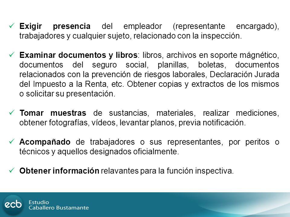 Exigir presencia del empleador (representante encargado), trabajadores y cualquier sujeto, relacionado con la inspección.