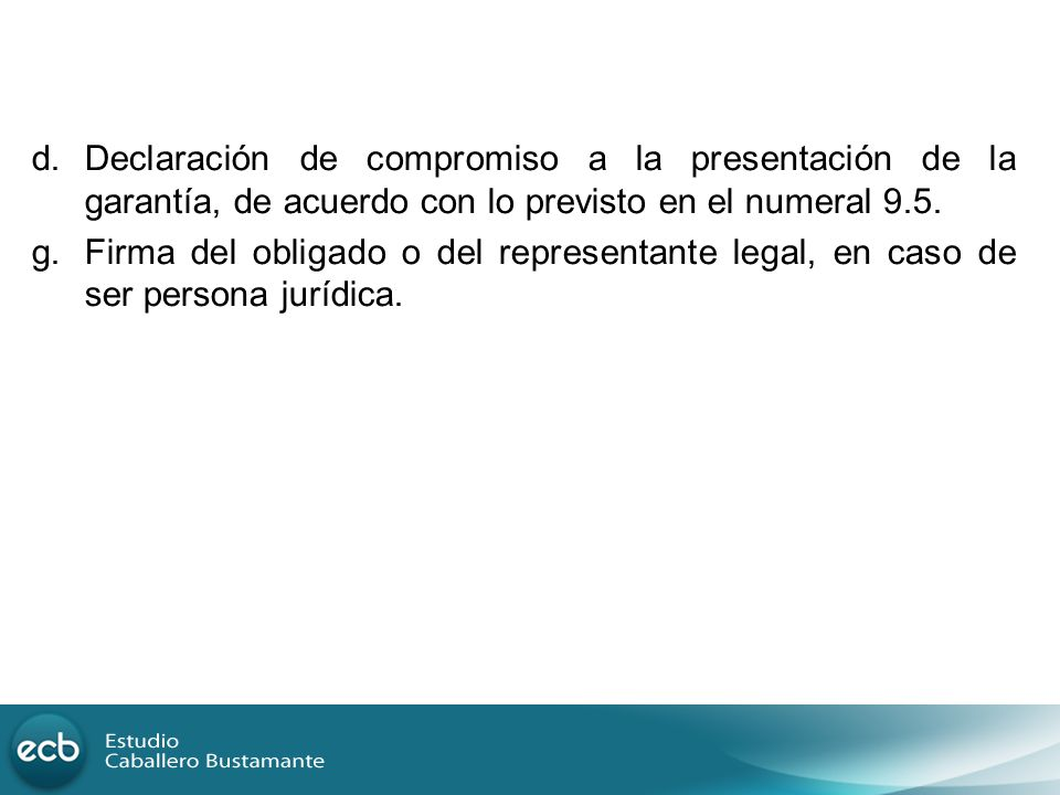 d. Declaración de compromiso a la presentación de la garantía, de acuerdo con lo previsto en el numeral 9.5.