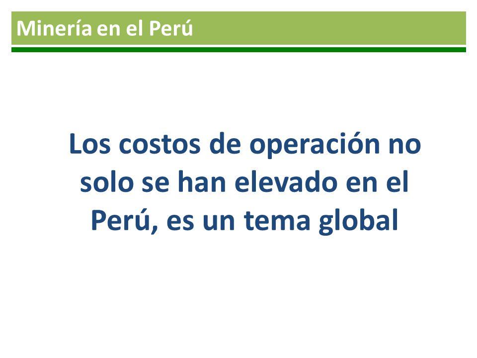 Minería en el Perú Los costos de operación no solo se han elevado en el Perú, es un tema global