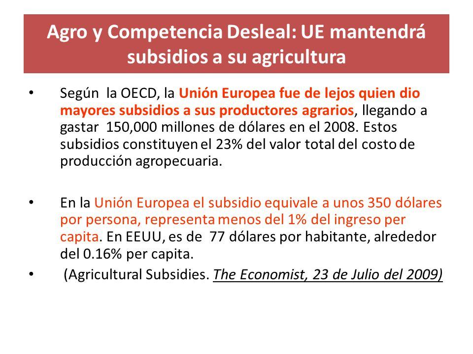 Agro y Competencia Desleal: UE mantendrá subsidios a su agricultura
