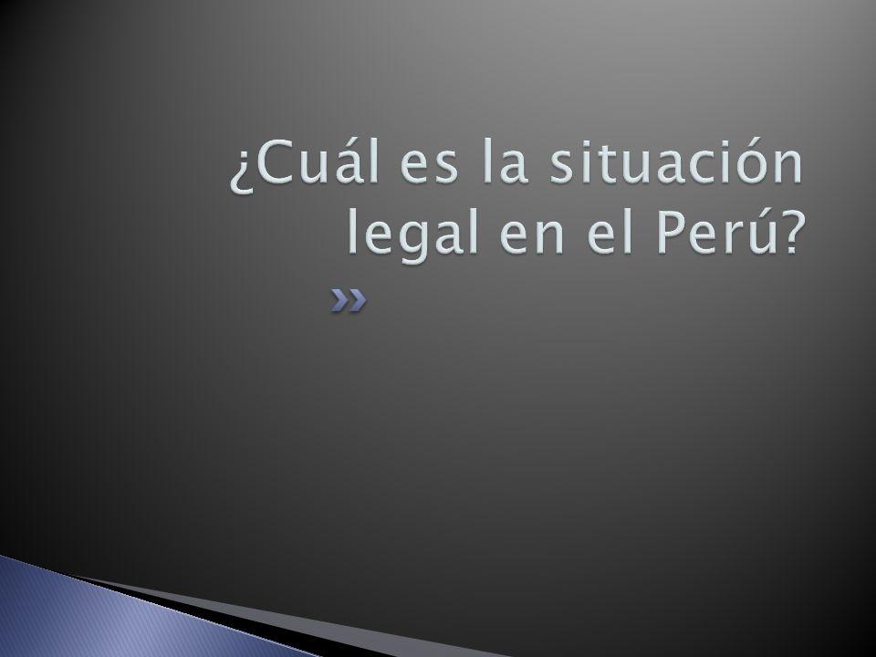 ¿Cuál es la situación legal en el Perú