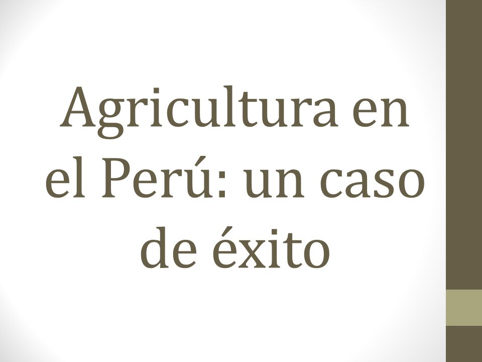 Agricultura en el Perú: un caso de éxito