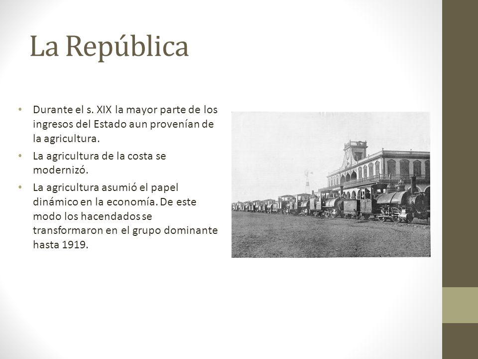 La República Durante el s. XIX la mayor parte de los ingresos del Estado aun provenían de la agricultura.