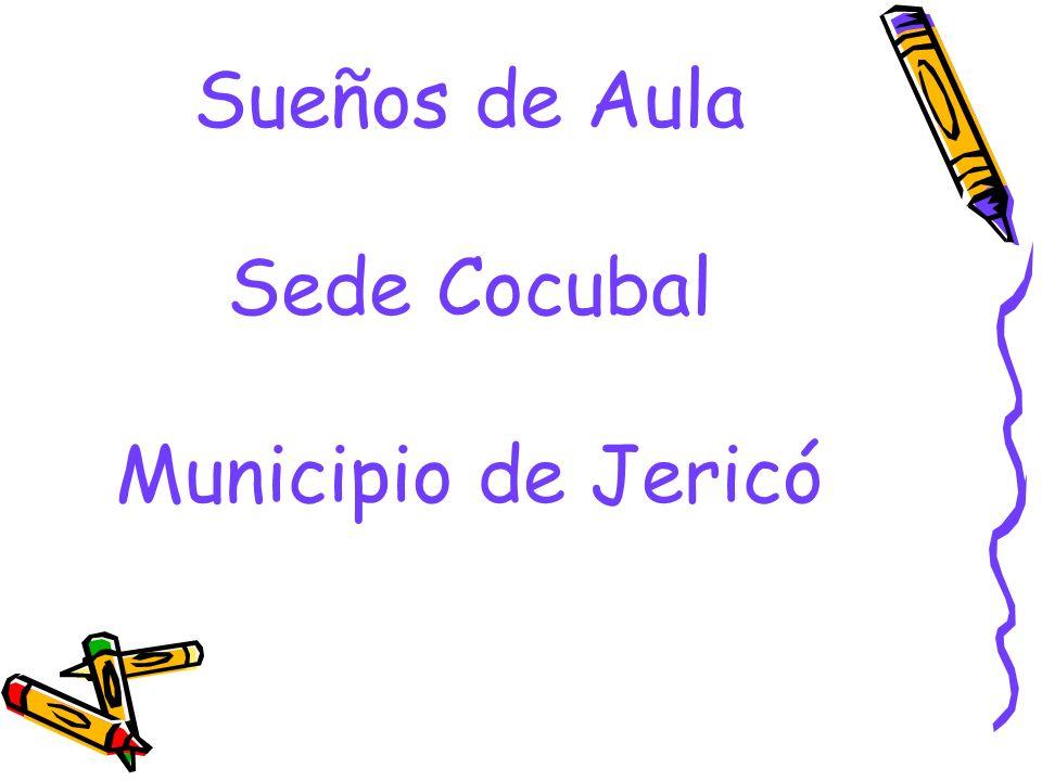 Sueños de Aula Sede Cocubal Municipio de Jericó