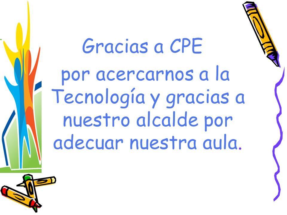 Gracias a CPE por acercarnos a la Tecnología y gracias a nuestro alcalde por adecuar nuestra aula.