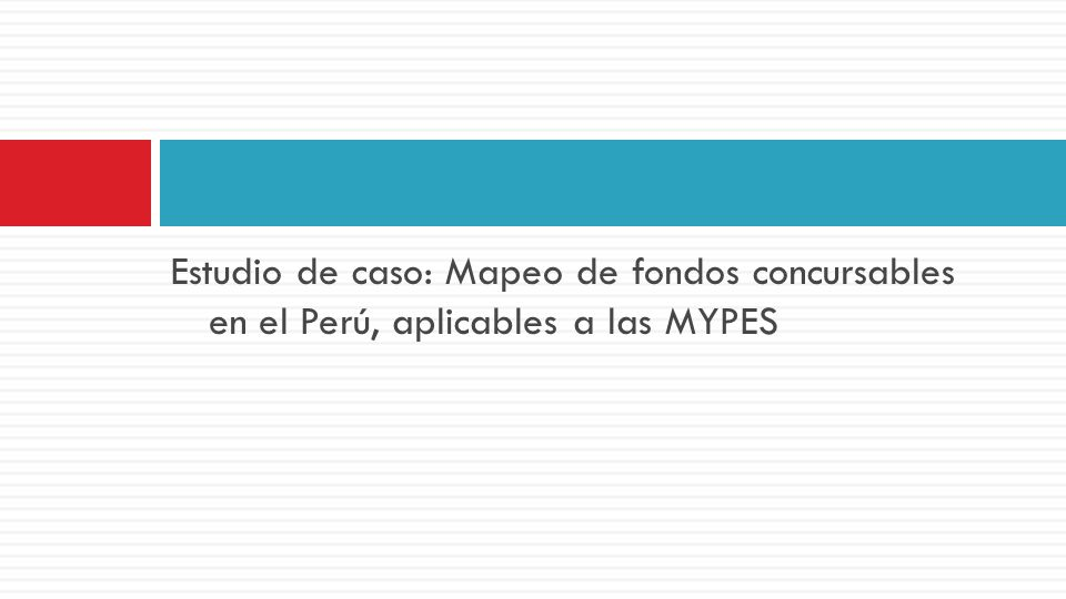 Estudio de caso: Mapeo de fondos concursables en el Perú, aplicables a las MYPES