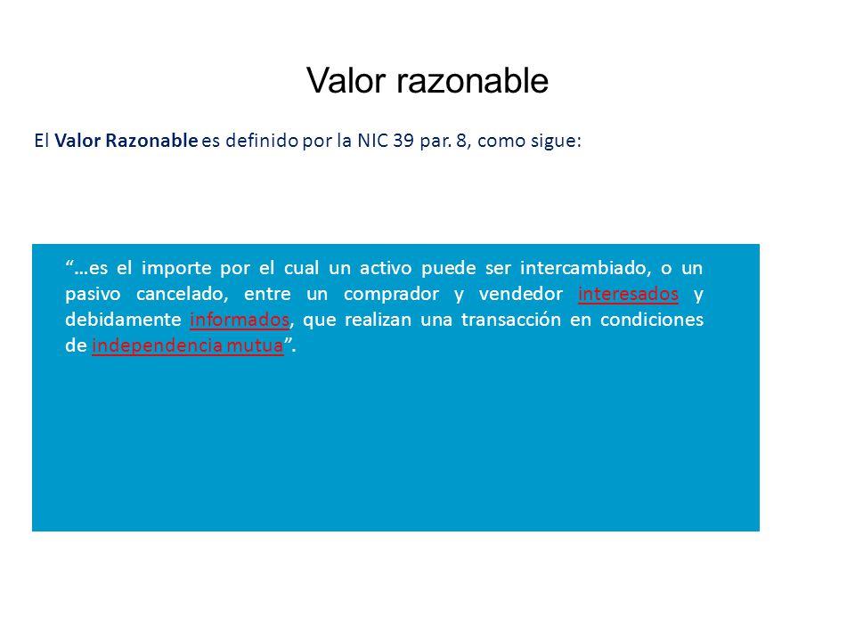 Valor razonable El Valor Razonable es definido por la NIC 39 par. 8, como sigue: