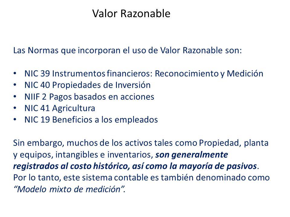 Valor Razonable Las Normas que incorporan el uso de Valor Razonable son: NIC 39 Instrumentos financieros: Reconocimiento y Medición.