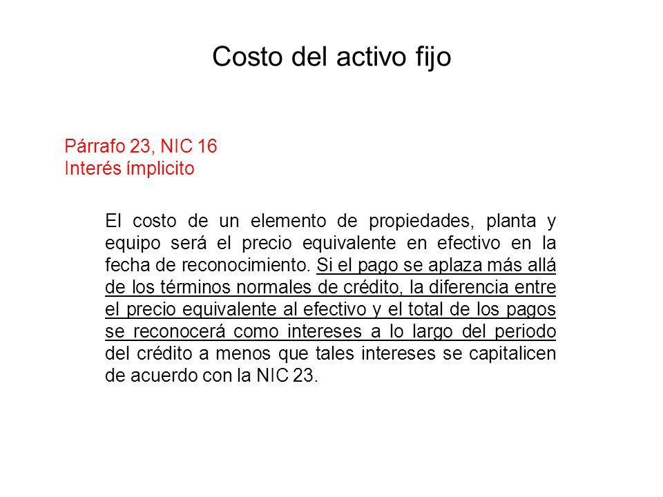 Costo del activo fijo Párrafo 23, NIC 16 Interés ímplicito