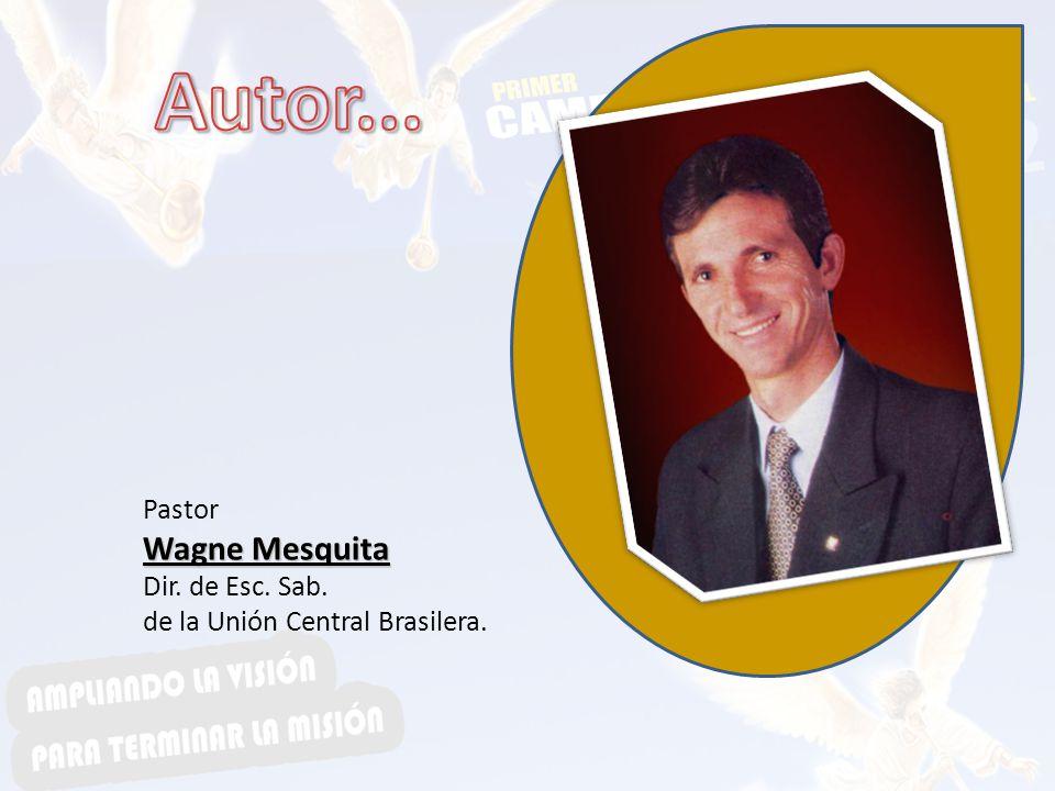 Autor... Wagne Mesquita Pastor Dir. de Esc. Sab.