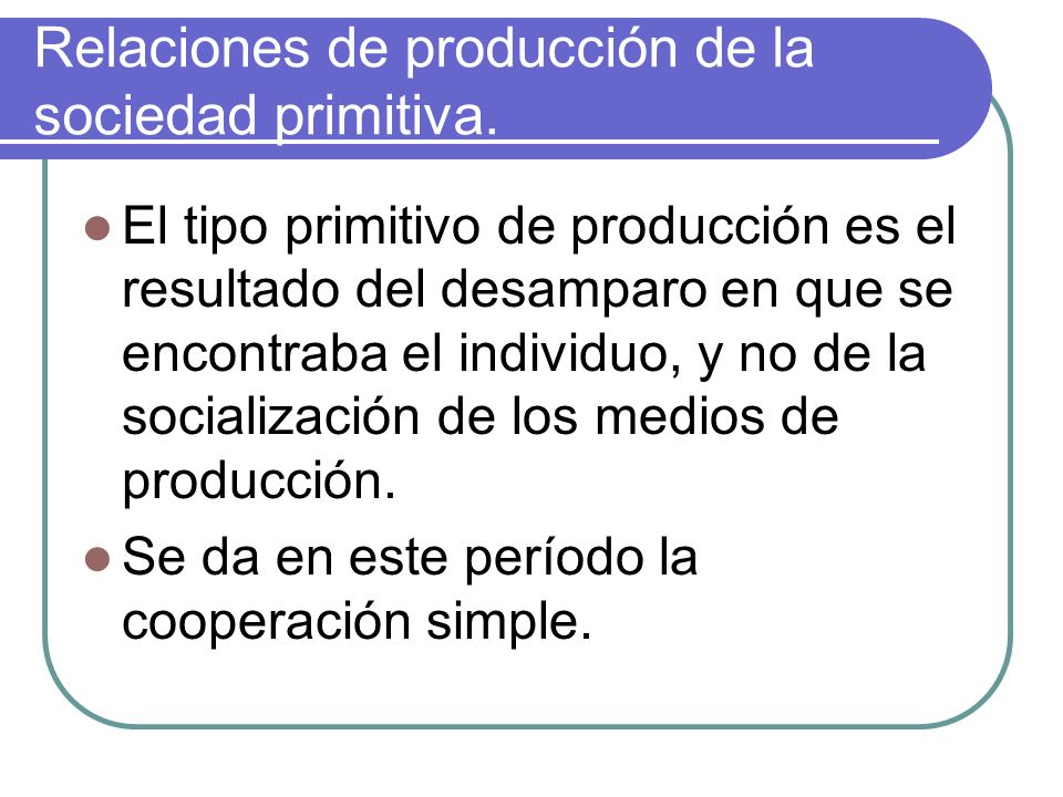 Relaciones de producción de la sociedad primitiva.
