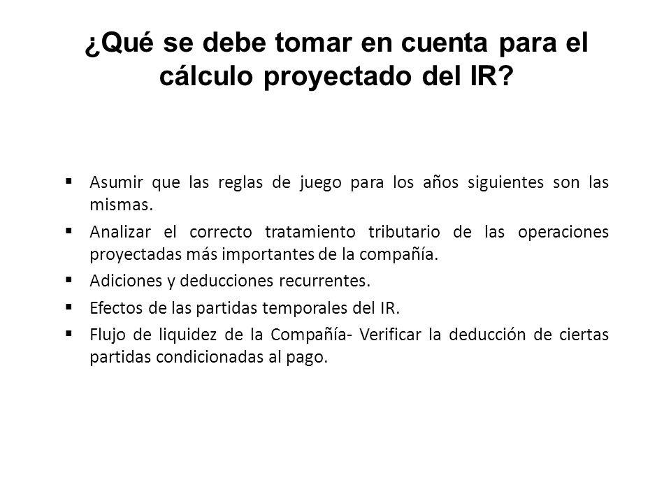 ¿Qué se debe tomar en cuenta para el cálculo proyectado del IR