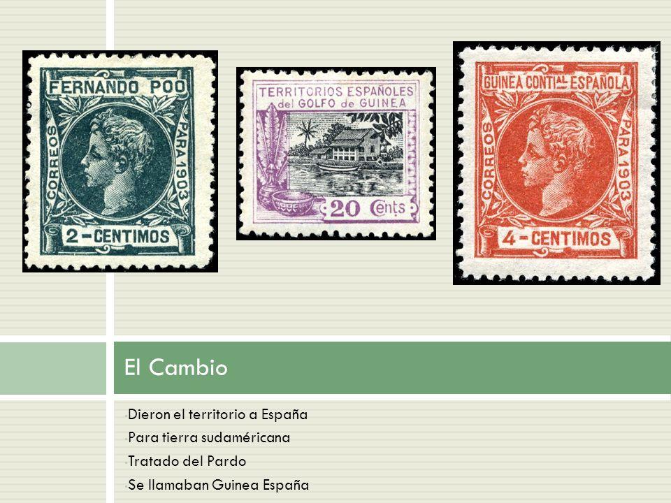El Cambio Dieron el territorio a España Para tierra sudaméricana