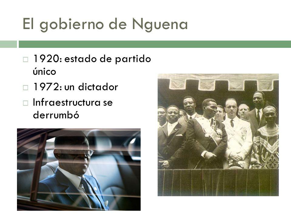 El gobierno de Nguena 1920: estado de partido único 1972: un dictador