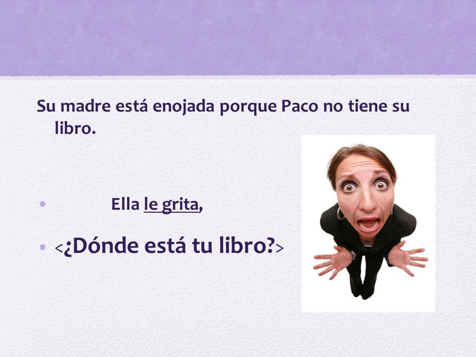 Su madre está enojada porque Paco no tiene su libro.
