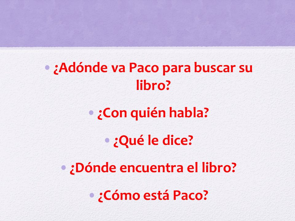 ¿Adónde va Paco para buscar su libro ¿Dónde encuentra el libro