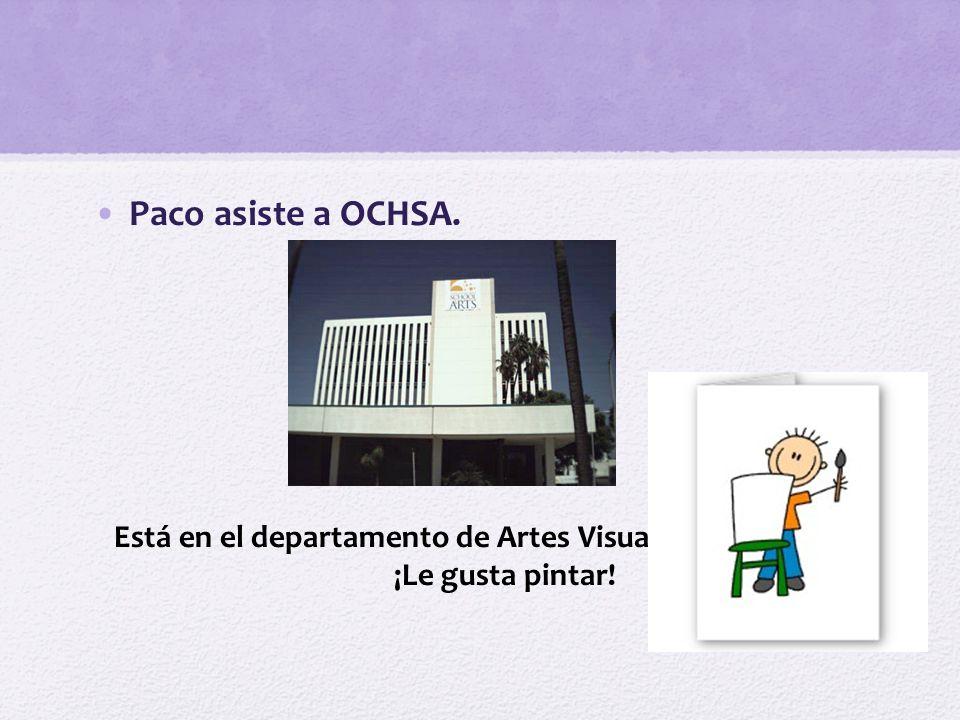 Paco asiste a OCHSA. Está en el departamento de Artes Visuales.