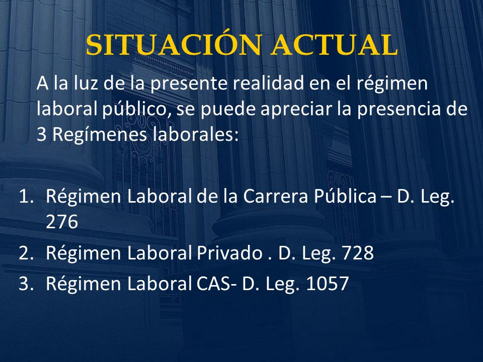 SITUACIÓN ACTUAL A la luz de la presente realidad en el régimen laboral público, se puede apreciar la presencia de 3 Regímenes laborales:
