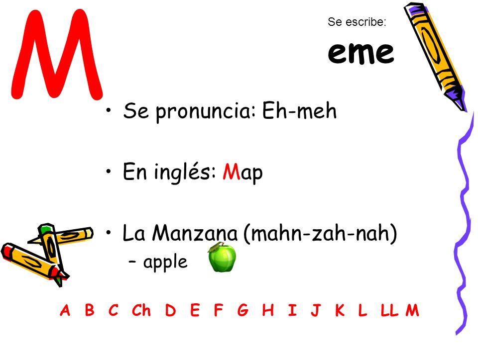 M Se pronuncia: Eh-meh En inglés: Map La Manzana (mahn-zah-nah) apple