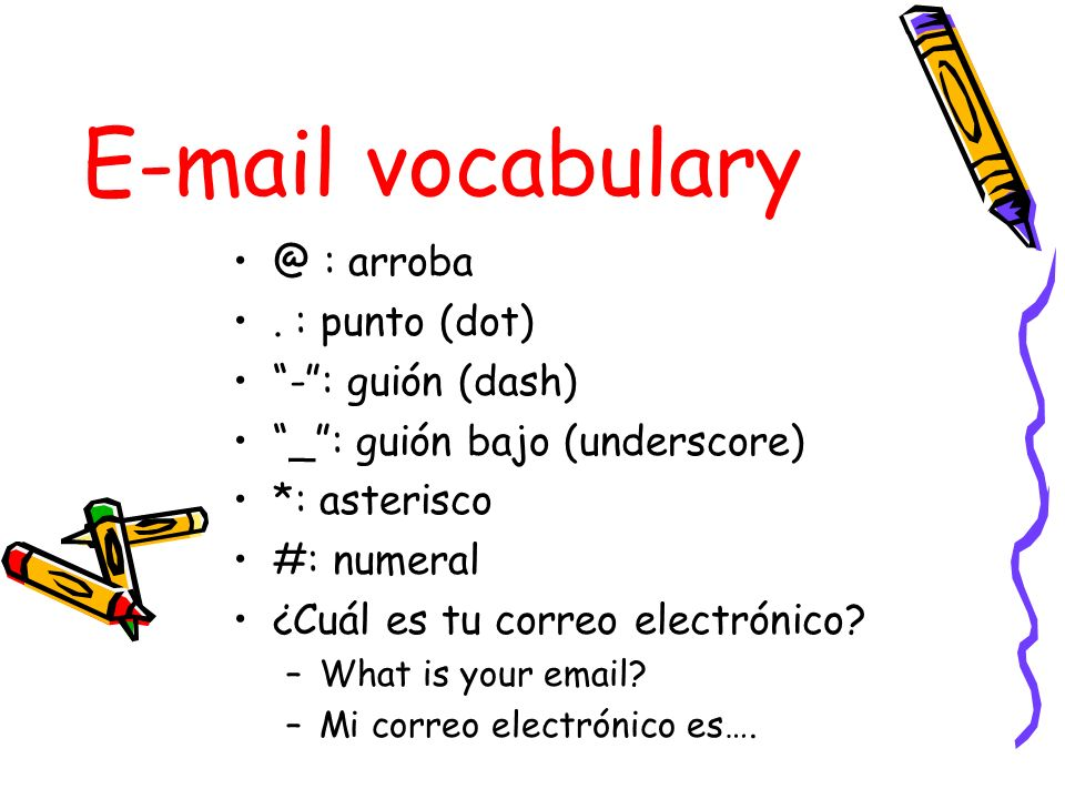 E-mail vocabulary @ : arroba . : punto (dot) - : guión (dash)