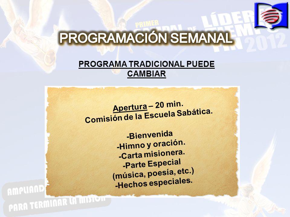 PROGRAMA TRADICIONAL PUEDE CAMBIAR Comisión de la Escuela Sabática.