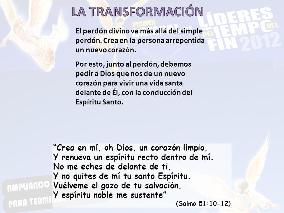 LA TRANSFORMACIÓN El perdón divino va más allá del simple perdón. Crea en la persona arrepentida un nuevo corazón.
