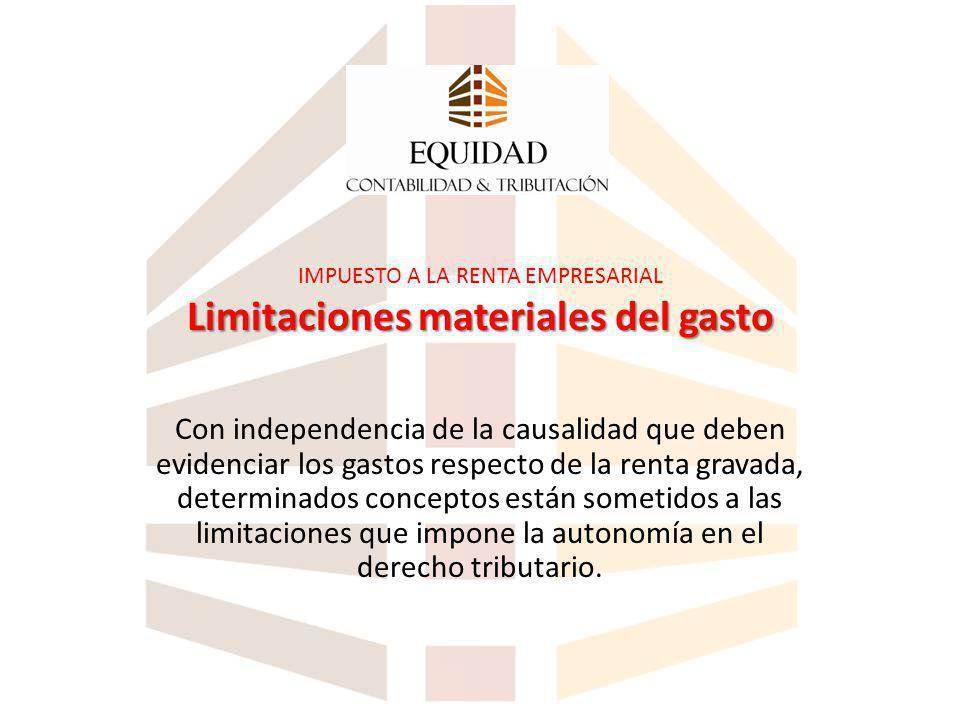IMPUESTO A LA RENTA EMPRESARIAL Limitaciones materiales del gasto