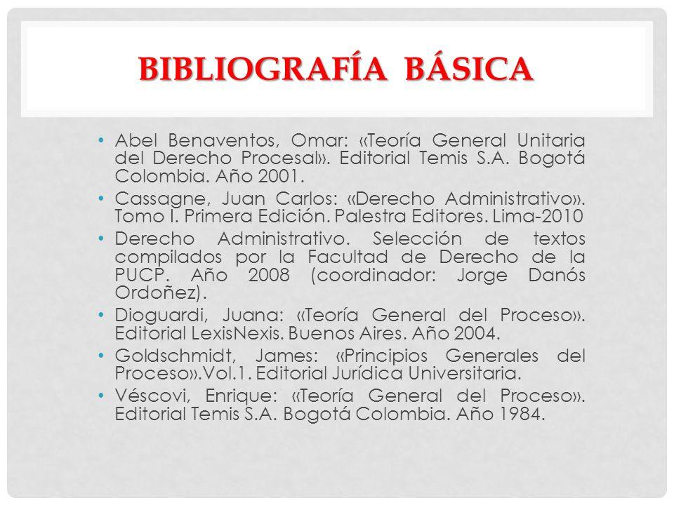 BibliografÍA BÁSICA Abel Benaventos, Omar: «Teoría General Unitaria del Derecho Procesal». Editorial Temis S.A. Bogotá Colombia. Año 2001.